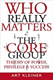 Kleiner, Art: Who Really Matters : The Core Group Theory of Power, Privilege, and Success