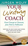 Wolff, Jurgen: Your Writing Coach: From Concept to Character, From Pitch to Publication- Everything You Need to Know About Writing Novels, Nonfiction, New Media, Scripts, and Short Stories
