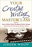 Wolff, Jurgen: Your Creative Writing Masterclass: Featuring Austen, Dickens, Chekhov, Hemingway, Nabokov, Vonnegut and More Than 100 Contemporary and Classic Authors ... Novels, Screenplays and Short Stories