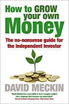 How to Grow Your Own Money: The no-nonsense…