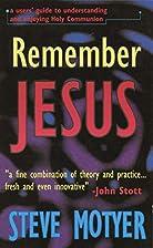 Remember Jesus by Stephen Motyer