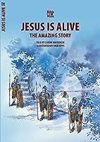 Jesus Is Alive: The Amazing Story…