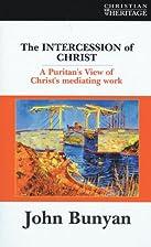 Intercession Of Christ, The by John Bunyan