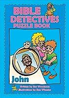 BIBLE DETECTIVES - JOHN by Ros Woodman