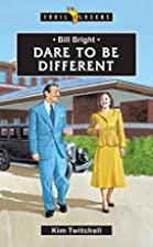 Bill Bright: Dare to Be Different…
