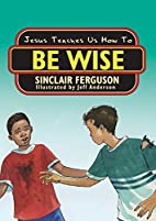 Jesus Teaches Us How to Be Wise (Jesus…