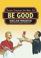 Jesus Teaches Us How to Be Good (Jesus…