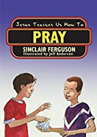 Jesus Teaches Us How To Pray by Sinclair B.…