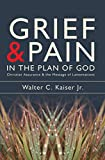 Kaiser, Walter: Grief And Pain In The Plan Of God: Christ assurance and the message of Lamentations