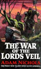 The War of the Lords Veil by Adam Nichols