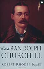 Lord Randolph Churchill by Robert Rhodes…