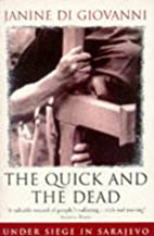 The Quick and the Dead by Janine Di Giovanni
