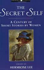 The Secret Self: A Century of Short Stories…