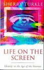 SHERRY TURKLE: Life on the Screen: Identity in the Age of the Internet