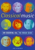 Staines, Joe: The Rough Guide Classical Music: 100 Essential Cds