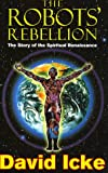 Icke, David: The Robots' Rebellion Vol. 1 : The Story of the Spiritual Renaissance