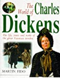 Fido, Martin: The World of Charles Dickens: The Life, Times and Work of the Great Victorian Novelist