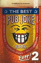 Best Pub Joke Book Ever! (No.2) by Tim…