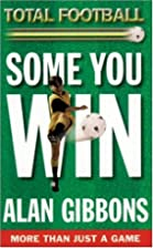 Total Football: Some You Win by Alan Gibbons