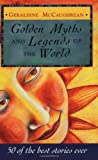 McCaughrean, Geraldine: Golden Myths and Legends of the World