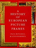 Mitchell, Paul: A History of European Picture Frames