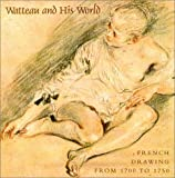 Bailey, Colin B.: Watteau and His World: French Drawing from 1700 to 1750