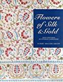 Krody, Sumru Belger: Flowers of Silk &amp; Gold: 4 Centuries of Ottoman Embroidery