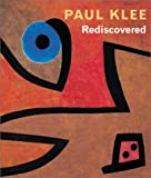 Helfenstein, Josef: Paul Klee Rediscovered: Works from the Burgi Collection