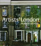Artists' London: Holbein to Hirst by Kit…