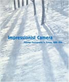 Dawm, Patrick: Impressionist Camera: Pictorial Photography in Europe, 1888-1918
