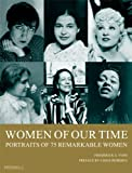 Voss, Frederick S.: Women of Our Time: 75 Portraits of Remarkable Women