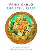 Frida Kahlo: The Still Lifes by Salomon…