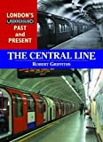 Griffiths, Robert: The Central Line (London's Underground Past and Present)