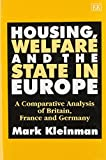 Mark Kleinman: Housing, Welfare and the State in Europe: A Comparative Analysis of Britain, France and Germany