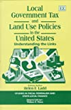 Ladd, Helen F.: Local Government Tax and Land Use Policies in the United States: Understanding the Links (Studies in Fiscal Federalism and State-Local Finance)