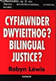 Lewis, Robyn: Cyfiawnder Dwyieithog: (Golwg Ar Yr Ieithoedd Cymraeg a Saesneg Yn Llysoedd Ynadon Cymru)