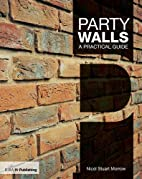 Party Walls: A Practical Guide by Nicol…