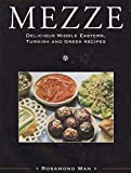 Man, Rosamond: Mezze: Delicious Middle Eastern, Turkish & Greek Recipes