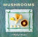Lorenz Books Staff: Mushrooms: A Book of Recipes