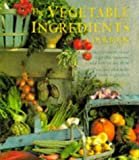 Ingram, Christine: Vegetable Ingredients Cookbook