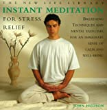 Hudson, John: Instant Meditation for Stress Relief: Breathing Techniques and Mental Exercises for an Immediate Sense of Calm and Well-Being