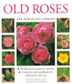 Old Roses (The New Plant Library) by Andrew…