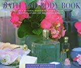 Donaldson, Stephanie: The Bath and Body Book: Creating a Private Oasis With Natural Fragrances, Scented Lotions and Decorative Effects