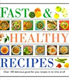 [???]: Fast &amp; Healthy Recipes: Over 100 Delicious Good-For-You Recipes in No Time at All