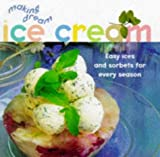 [???]: Making Dream Ice Cream: Easy Ices and Sorbets for Every Season