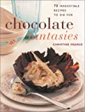 France, Christine: Chocolate Fantasies: 70 Irresistible Recipes to Die for