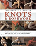Budworth, Geoffrey: Ultimate Encyclopedia of Knots and Ropework: Knots and Ropes for All Pursuits from Sailing and Fishing