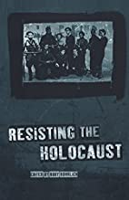 Resisting the Holocaust by Ruby Rohrlich