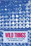 Attfield, Judy: Wild Things: The Material Culture of Everyday Life
