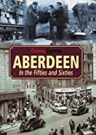 Aberdeen in the Fifties and Sixties by David…